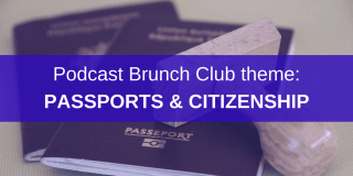 Passports & Citizenship: Podcast Playlist