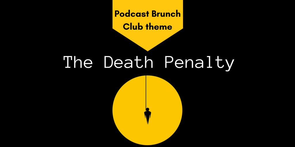 The Death Penalty November 2017 Podcast Playlist Podcast Brunch Club