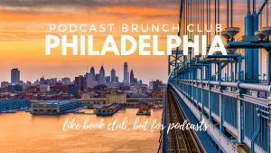 Podcast Brunch Club: Philadelphia