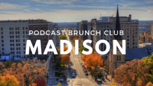 Madison chapter of Podcast Brunch Club - like book club, but for podcasts