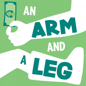 An Arm and a Leg: a podcast about the cost of health care