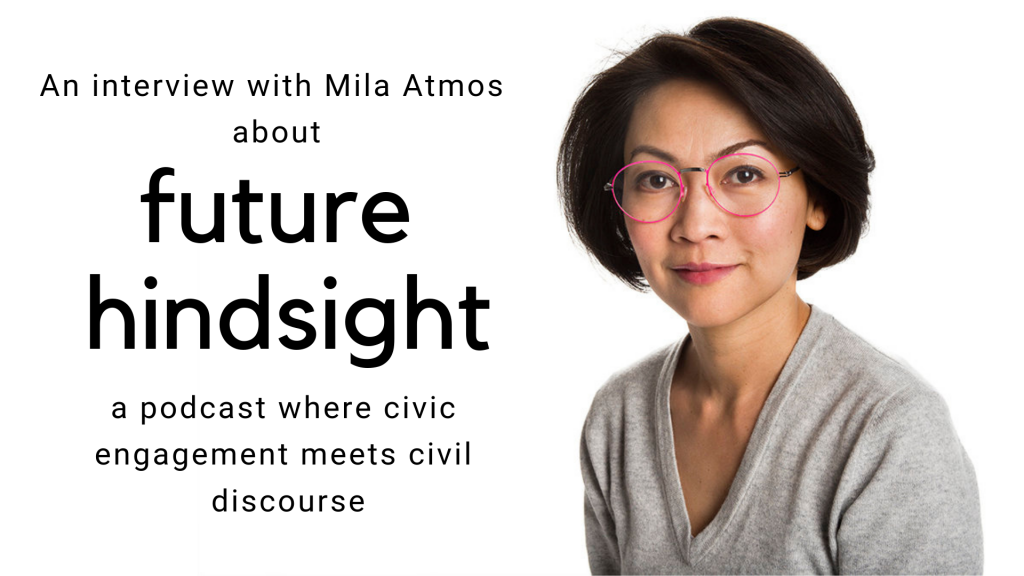 An interview with Mila Atmos on Future Hindsight, a podcast where civic engagement meets civil discourse
