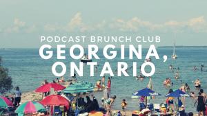 Podcast Brunch Club: Georgina, Ontario