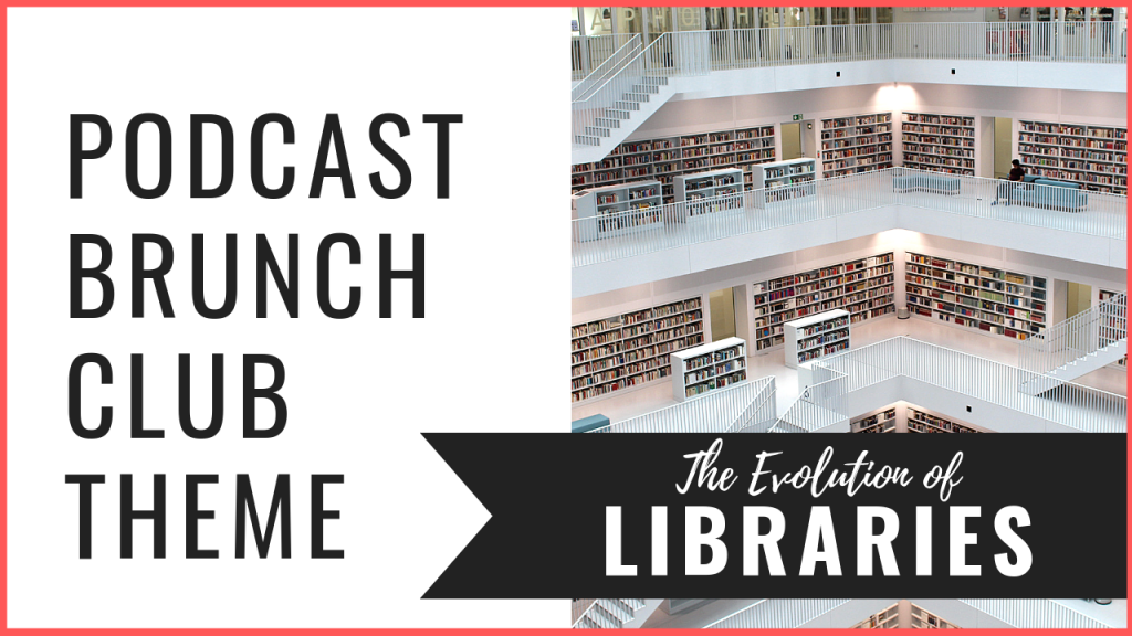 Podcast Brunch Club theme: The Evolution of Libraries