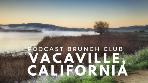 Vacaville, California chapter of Podcast Brunch Club