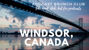 Podcast Brunch Club in Windsor, Canada. It's like book club, but for podcasts.