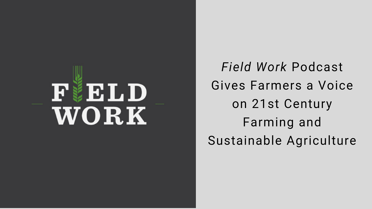 Field Work podcast gives farmers a voice on 21st century farming and sustainable agriculture