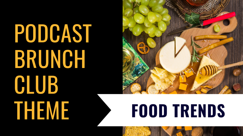 Podcast Brunch Club theme: Food Trends