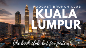 Podcast Brunch Club: Kuala Lumpur. Like book club, but for podcasts.