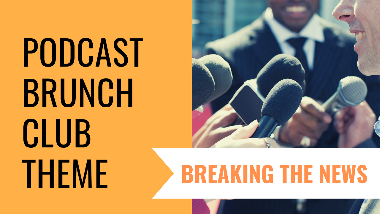 Podcast Brunch Club theme: Breaking the News