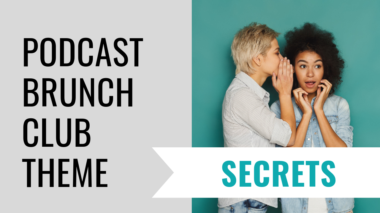 Podcast Brunch Club theme: Secrets