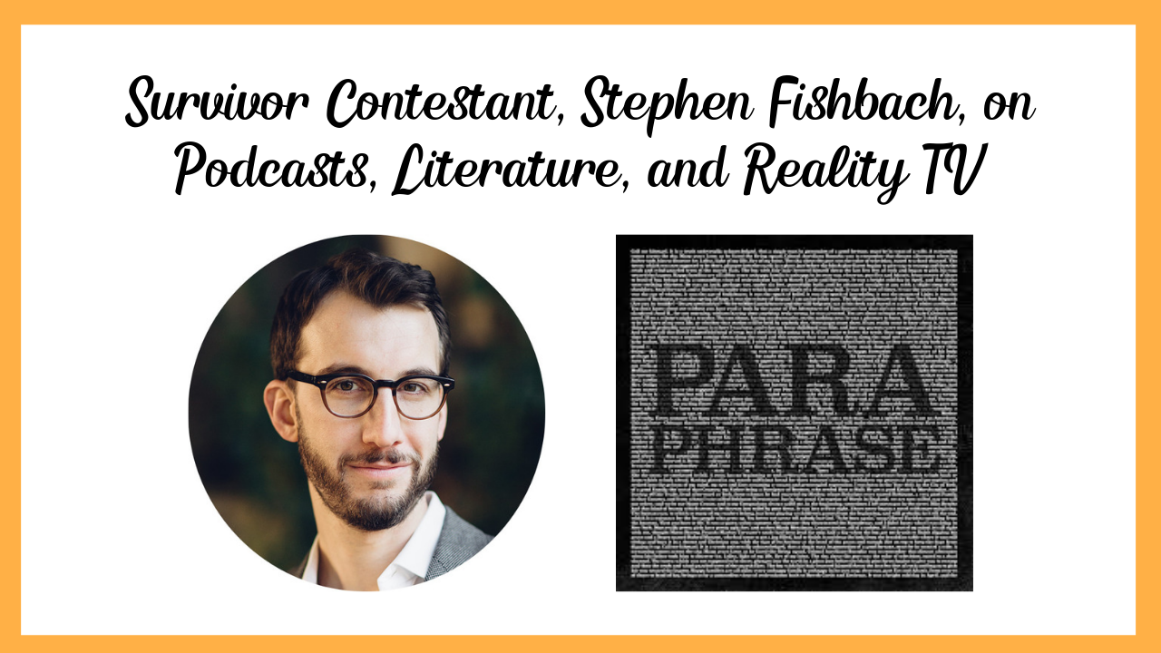 Survivor Contestant, Stephen Fishbach on Podcasts, Literature, and Reality TV