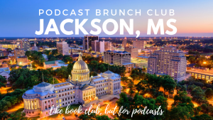 Podcast Brunch Club: Jackson, MS. Like book club, but for podcasts. Podcast Club.