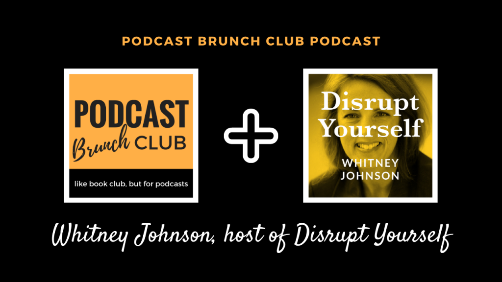 Podcast Brunch Club podcast: Whitney Johnson, host of Disrupt Yourself