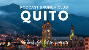 Podcast Brunch Club: Quito. Like book club, but for podcasts.