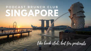 Podcast Brunch Club: Singapore. Like book club, but for podcasts.