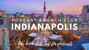 Podcast Brunch Club: Indianapolis. Like book club, but for podcasts.
