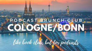 Podcast Brunch Club: Cologne/Bonn. Like book club, but for podcasts.