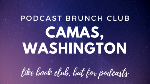 Podcast Brunch Club: Camas, Washington. Like book club, but for podcasts. Camas Public Library.