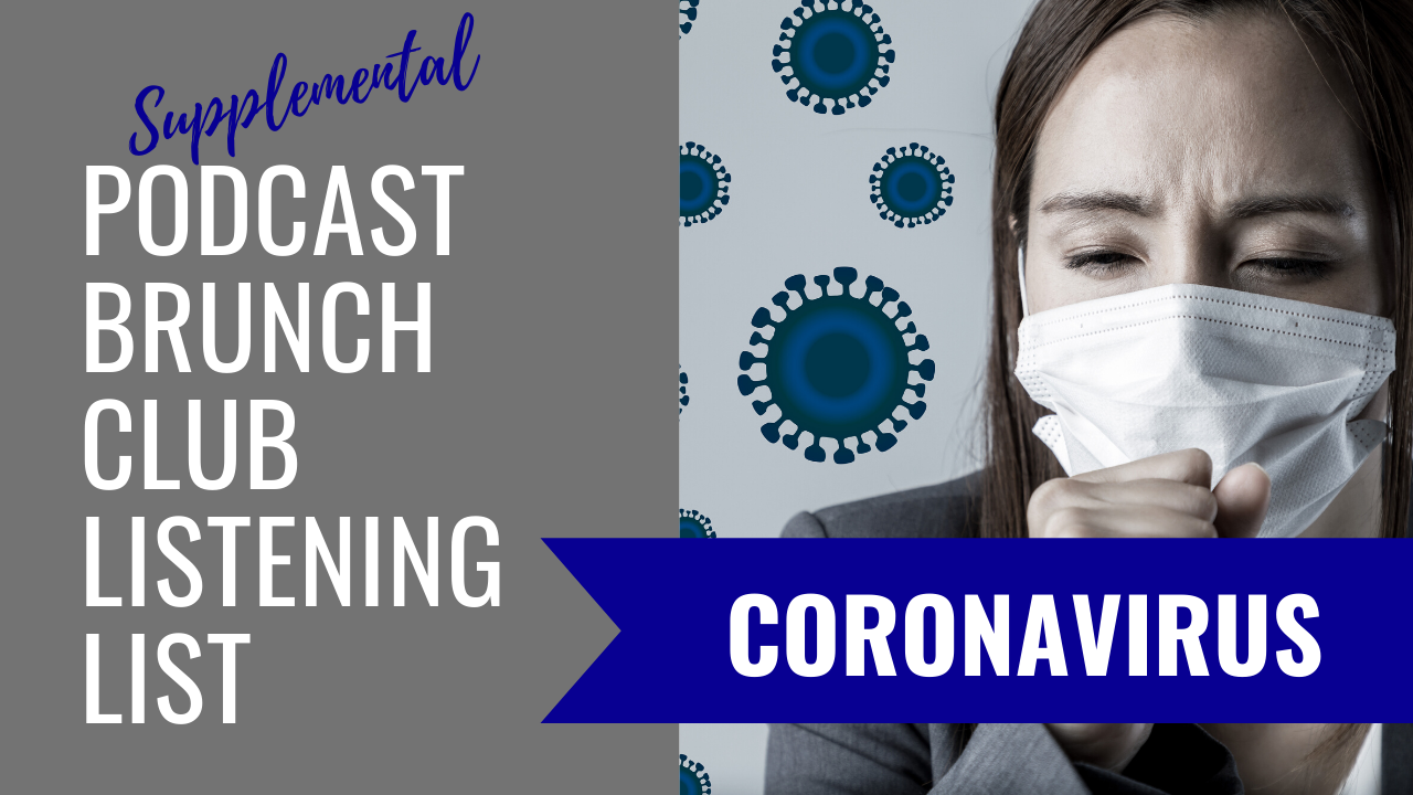 Supplemental Podcast Brunch Club Listening LIst: Coronavirus