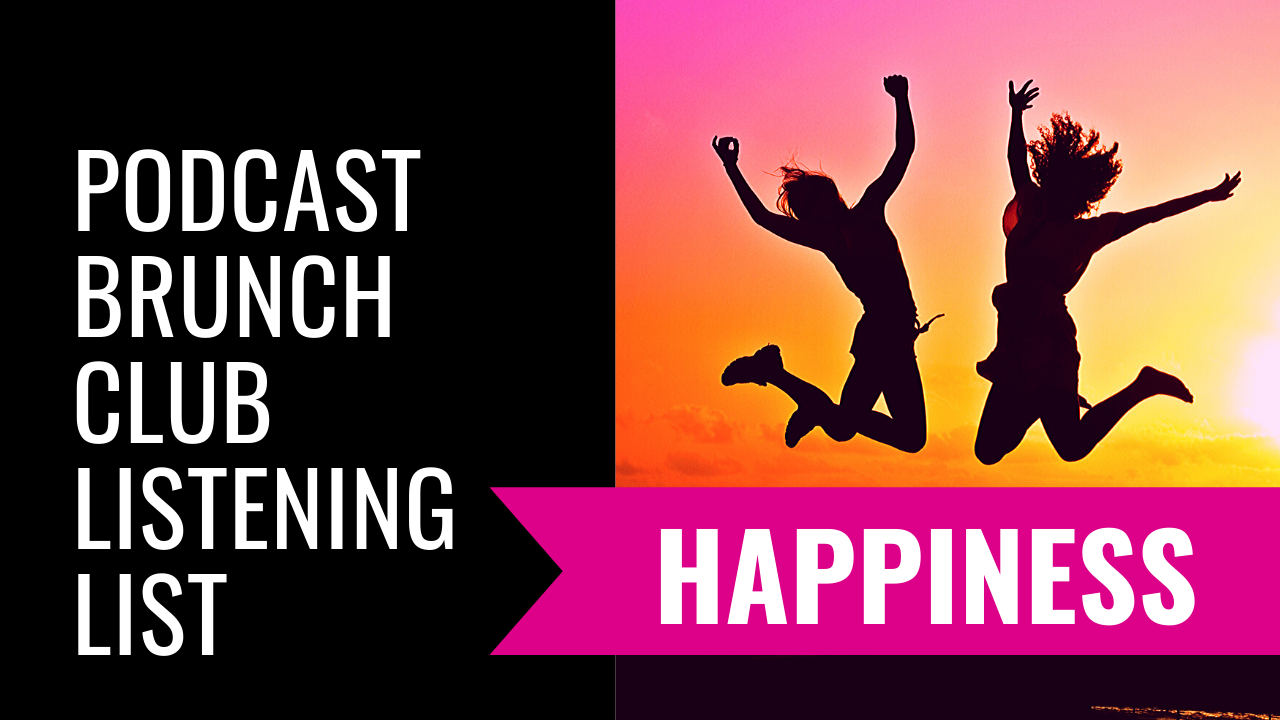 Podcast Brunch Club Listening List: Happiness