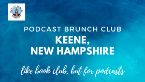 Podcast Brunch Club: Keene, New Hampshire. Like book club, but for podcasts.