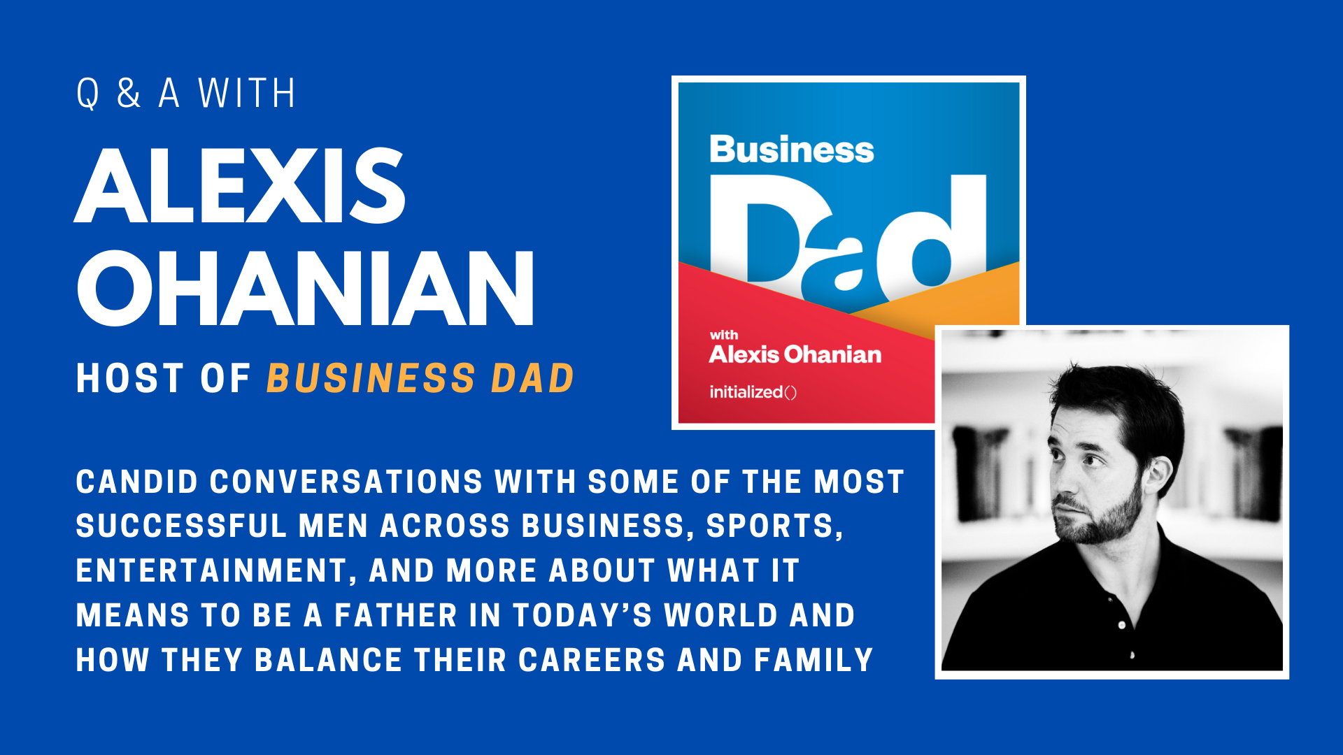 Q & A with Alexis Ohanian, co-founder of Reddit and host of <em>Business Dad</em>