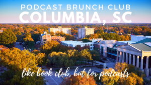 Podcast Brunch Club: Columbia, South Carolina. Like book club, but for podcasts.