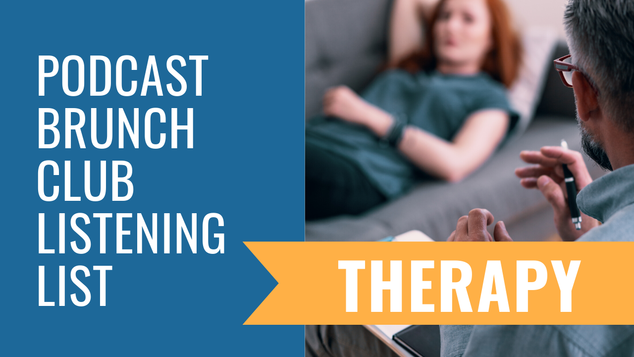 Podcast Brunch Club listening list: Therapy.