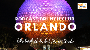Podcast Brunch Club: Orlando. Like book club, but for podcasts.