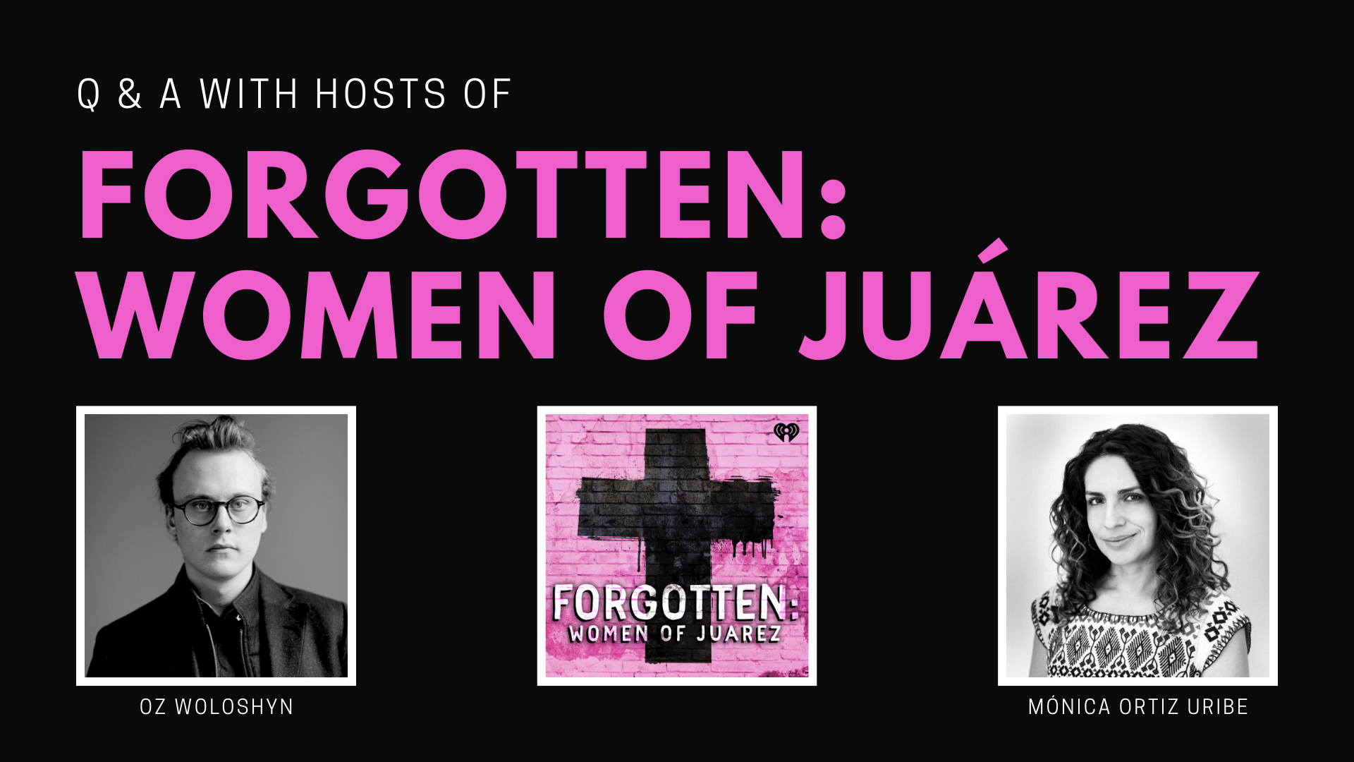 Q&A with the hosts of Forgotten: Women of Juárez, Oz Woloshyn & Mónica Ortiz Uribe